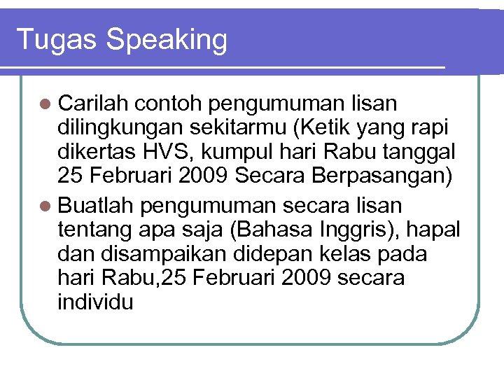 Tugas Speaking l Carilah contoh pengumuman lisan dilingkungan sekitarmu (Ketik yang rapi dikertas HVS,