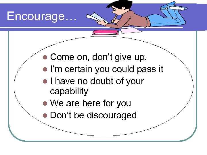 Encourage… l Come on, don't give up. l I'm certain you could pass it