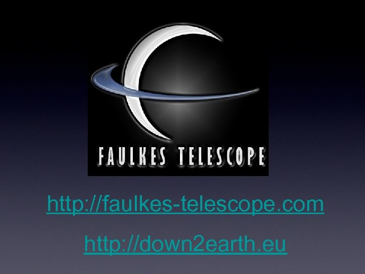 http: //faulkes-telescope. com http: //down 2 earth. eu