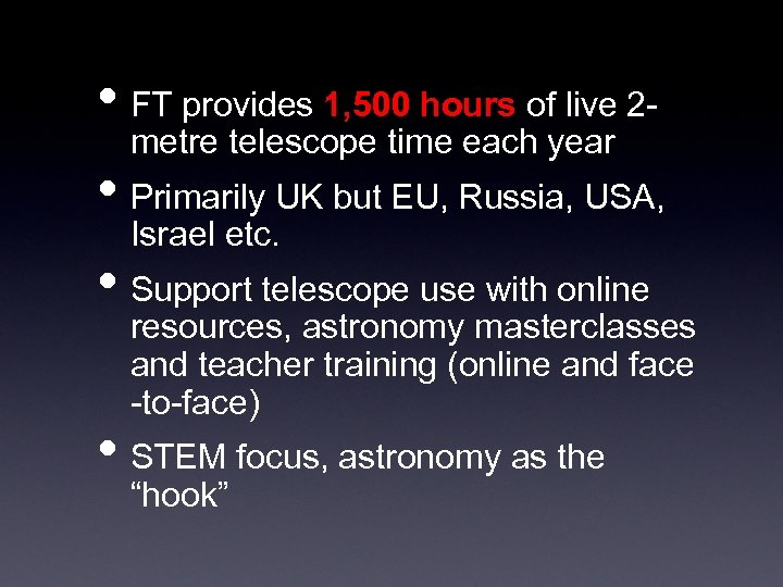 • FT provides 1, 500 hours of live 2 metre telescope time each