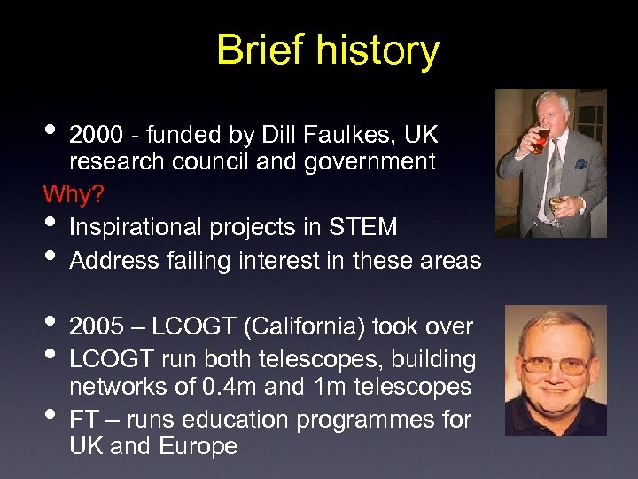 Brief history • 2000 - funded by Dill Faulkes, UK research council and government