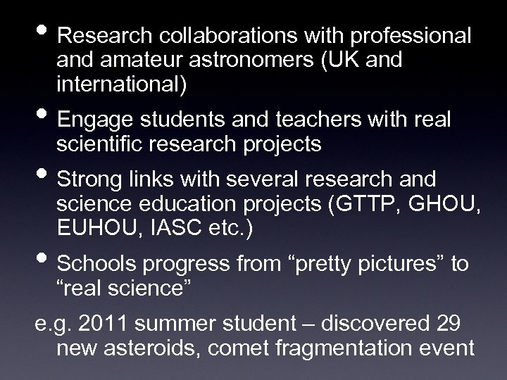 • Research collaborations with professional and amateur astronomers (UK and international) • Engage