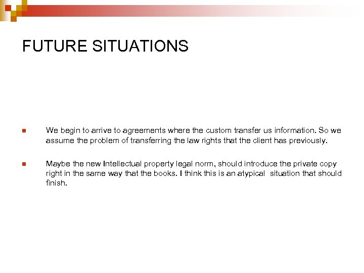 FUTURE SITUATIONS n We begin to arrive to agreements where the custom transfer us