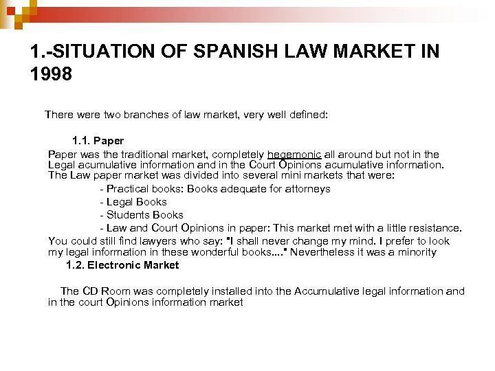 1. -SITUATION OF SPANISH LAW MARKET IN 1998 There were two branches of law