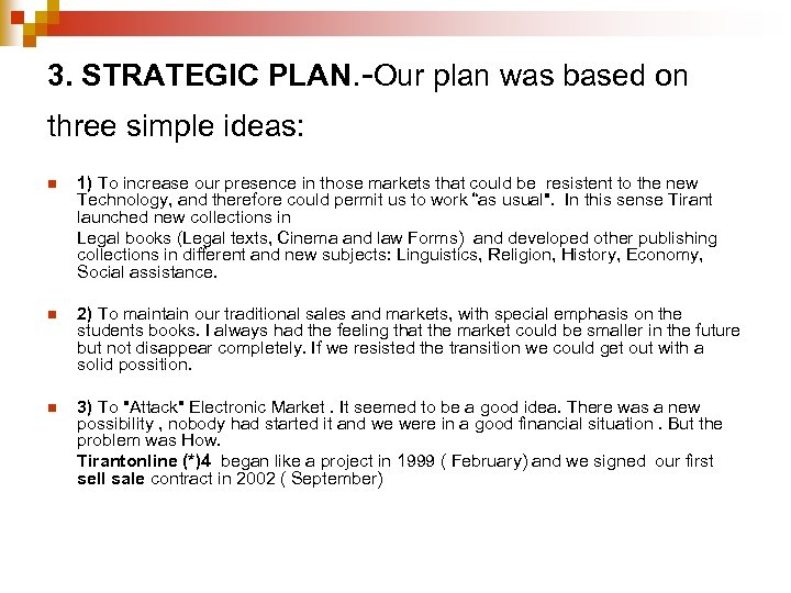 3. STRATEGIC PLAN. -Our plan was based on three simple ideas: n 1) To