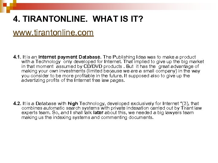 4. TIRANTONLINE. WHAT IS IT? www. tirantonline. com 4. 1. It is an Internet