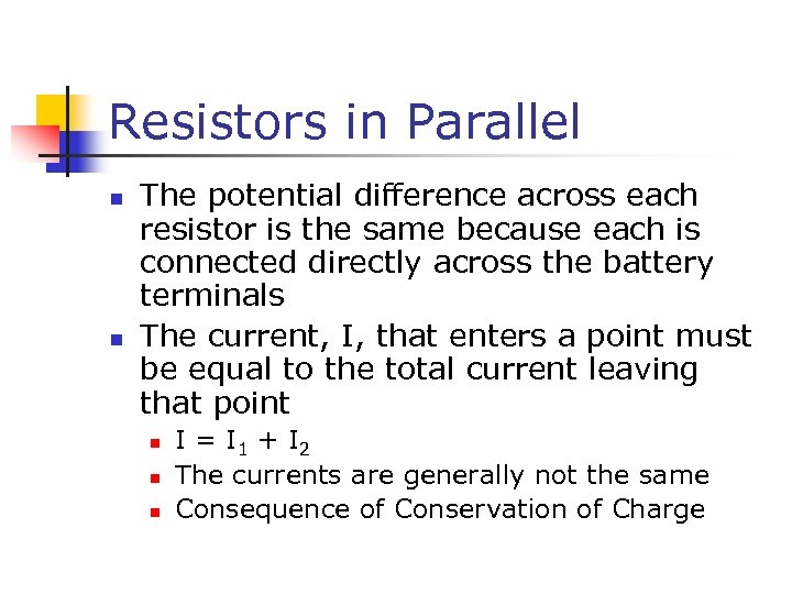 Resistors in Parallel n n The potential difference across each resistor is the same