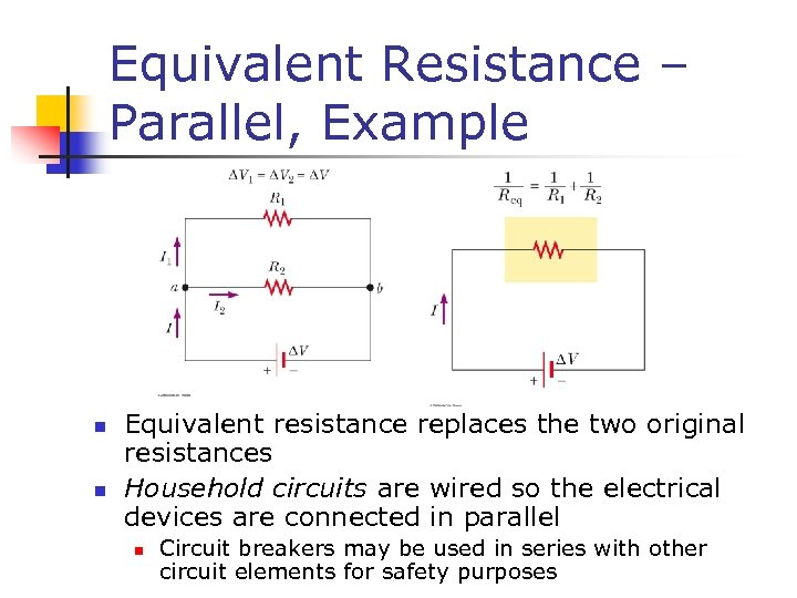 Equivalent Resistance – Parallel, Example n n Equivalent resistance replaces the two original resistances