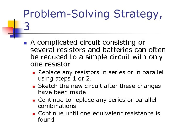 Problem-Solving Strategy, 3 n A complicated circuit consisting of several resistors and batteries can