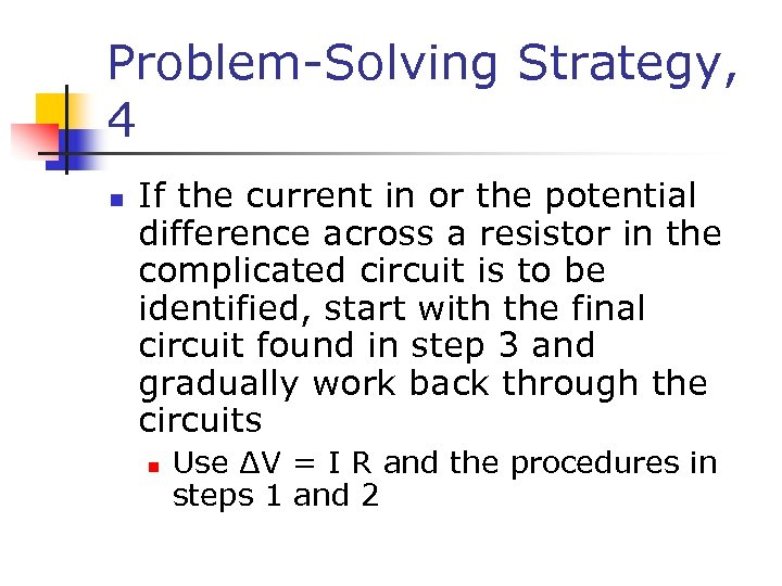 Problem-Solving Strategy, 4 n If the current in or the potential difference across a