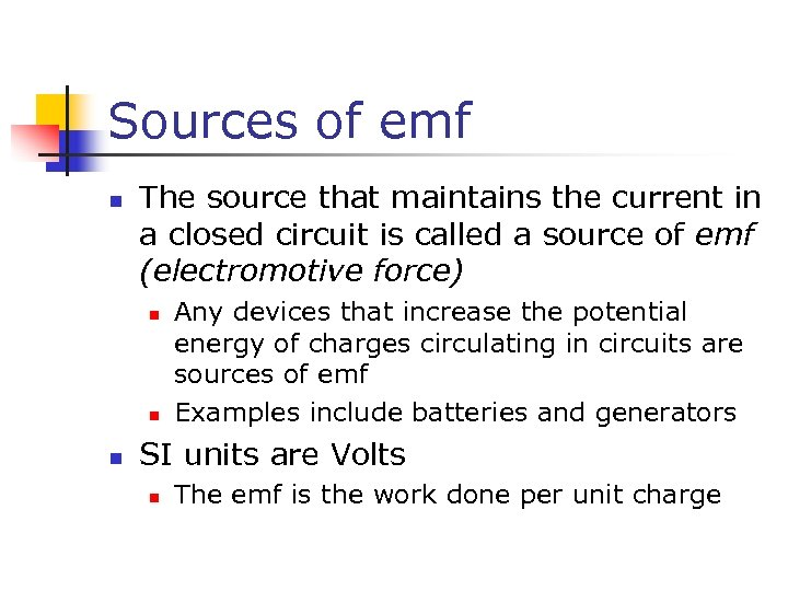 Sources of emf n The source that maintains the current in a closed circuit