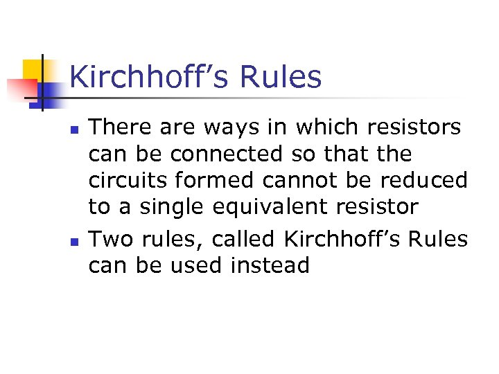 Kirchhoff's Rules n n There are ways in which resistors can be connected so