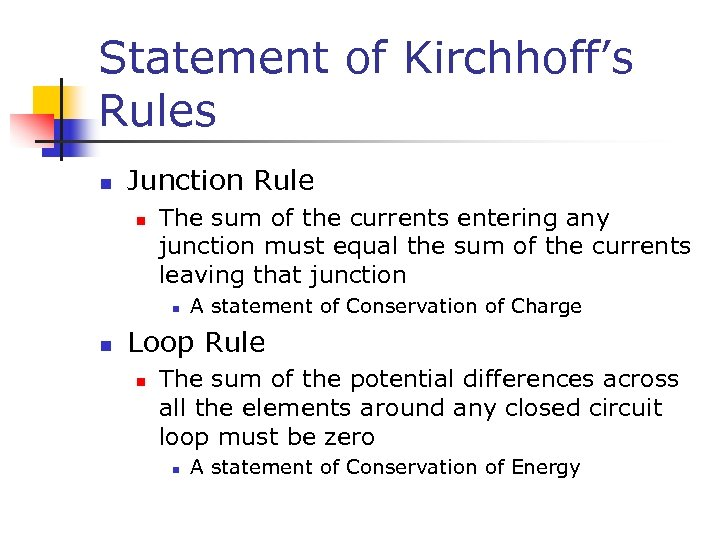 Statement of Kirchhoff's Rules n Junction Rule n The sum of the currents entering