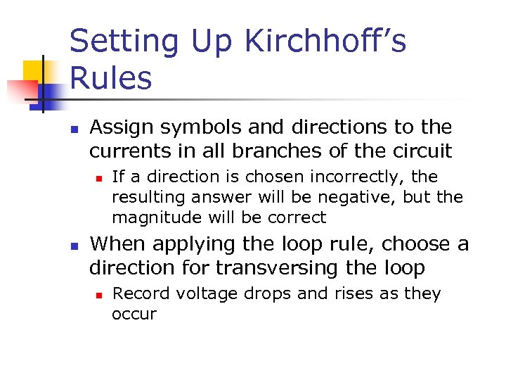 Setting Up Kirchhoff's Rules n Assign symbols and directions to the currents in all