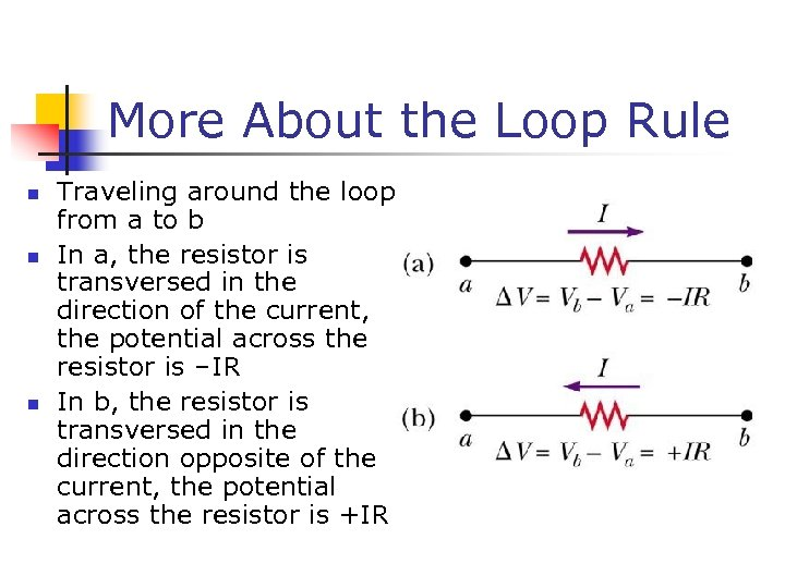 More About the Loop Rule n n n Traveling around the loop from a