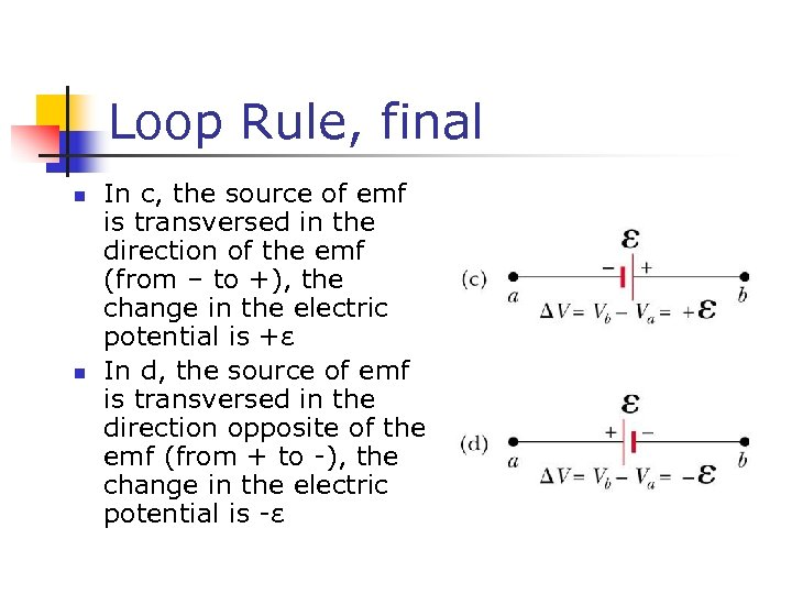 Loop Rule, final n n In c, the source of emf is transversed in