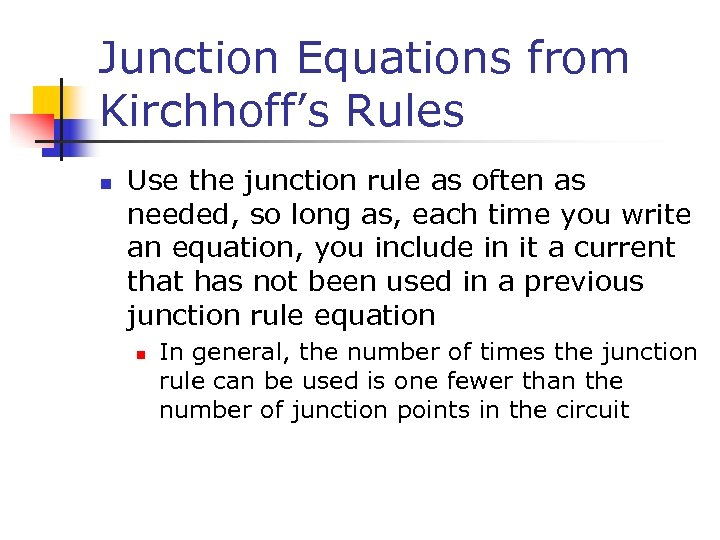Junction Equations from Kirchhoff's Rules n Use the junction rule as often as needed,