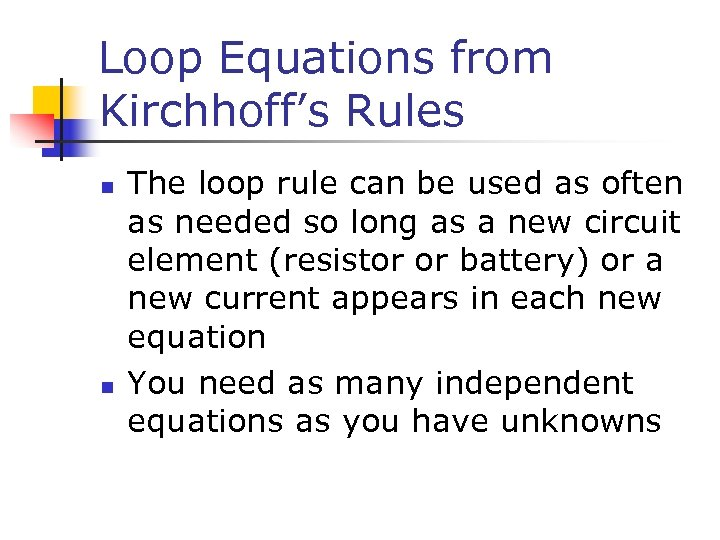 Loop Equations from Kirchhoff's Rules n n The loop rule can be used as