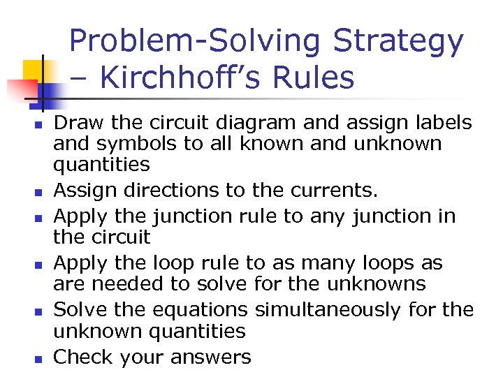 Problem-Solving Strategy – Kirchhoff's Rules n n n Draw the circuit diagram and assign