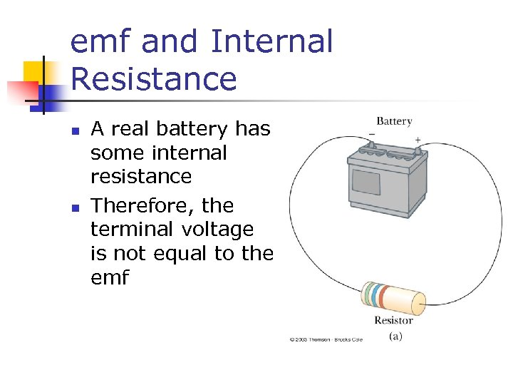 emf and Internal Resistance n n A real battery has some internal resistance Therefore,
