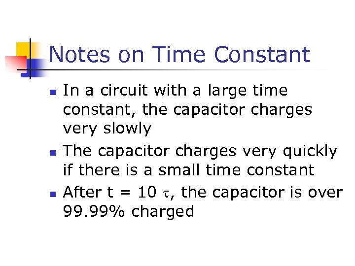 Notes on Time Constant n n n In a circuit with a large time