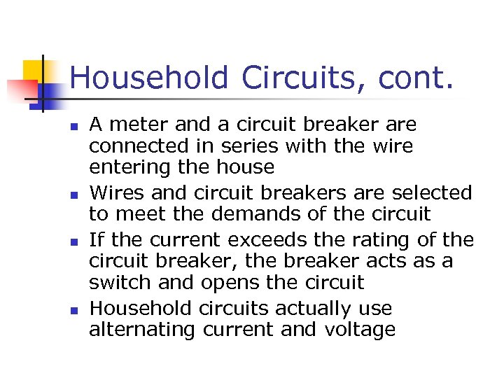 Household Circuits, cont. n n A meter and a circuit breaker are connected in