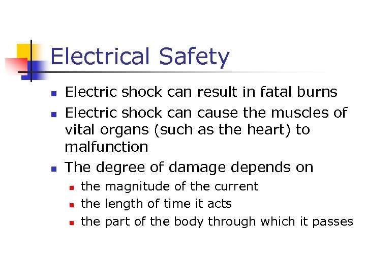 Electrical Safety n n n Electric shock can result in fatal burns Electric shock