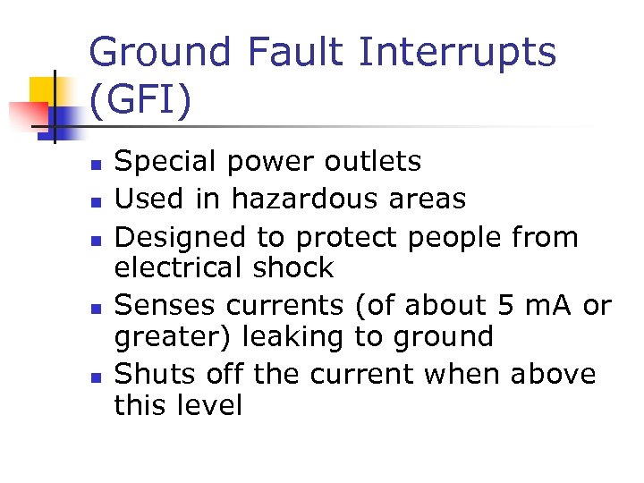 Ground Fault Interrupts (GFI) n n n Special power outlets Used in hazardous areas