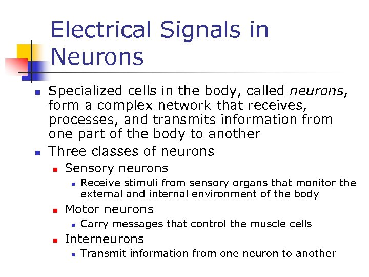 Electrical Signals in Neurons n n Specialized cells in the body, called neurons, form