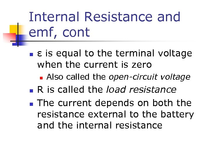 Internal Resistance and emf, cont n ε is equal to the terminal voltage when