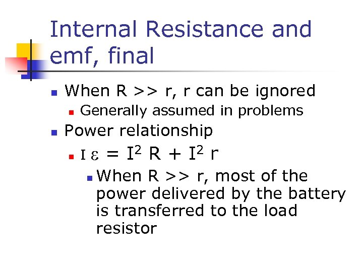 Internal Resistance and emf, final n When R >> r, r can be ignored