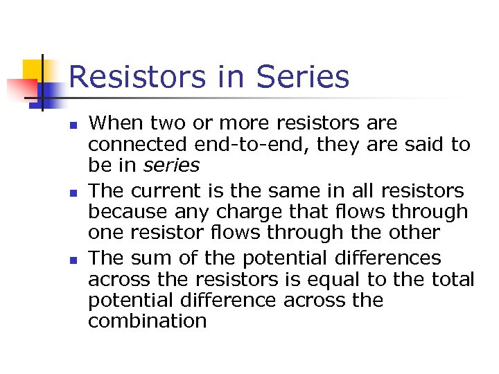 Resistors in Series n n n When two or more resistors are connected end-to-end,