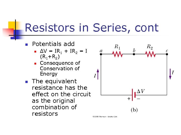 Resistors in Series, cont n Potentials add n n n ΔV = IR 1