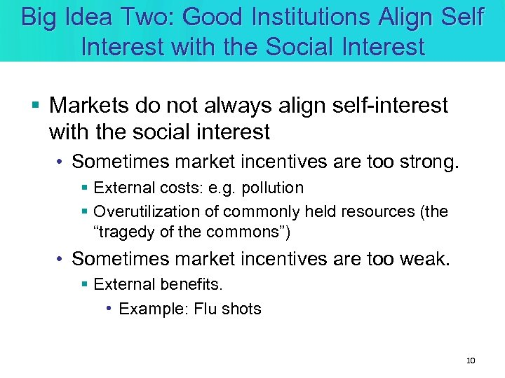 Big Idea Two: Good Institutions Align Self Interest with the Social Interest § Markets