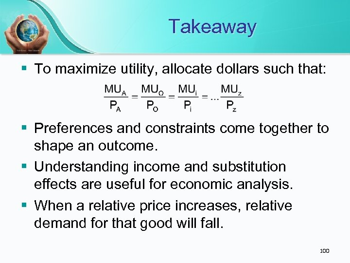 Takeaway § To maximize utility, allocate dollars such that: § Preferences and constraints come