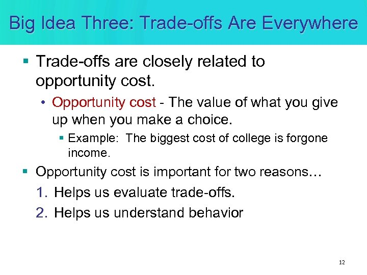 Big Idea Three: Trade-offs Are Everywhere § Trade-offs are closely related to opportunity cost.