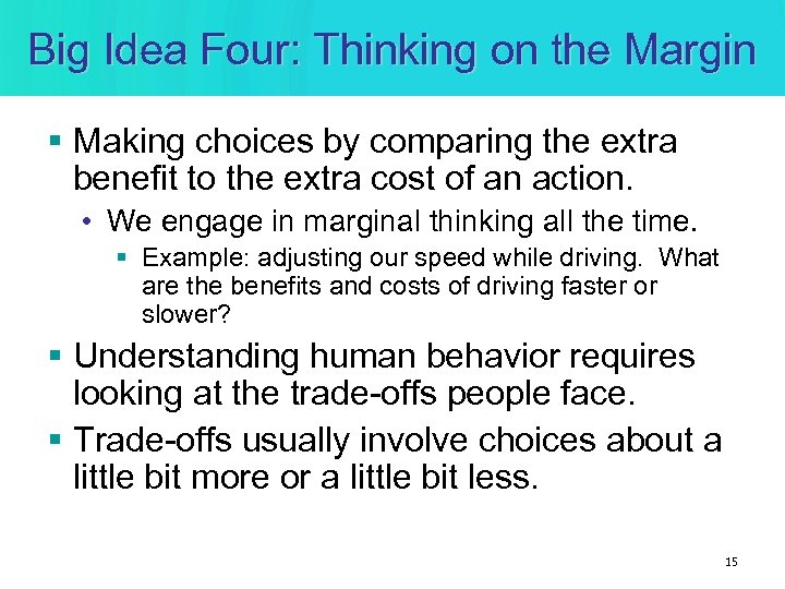 Big Idea Four: Thinking on the Margin § Making choices by comparing the extra