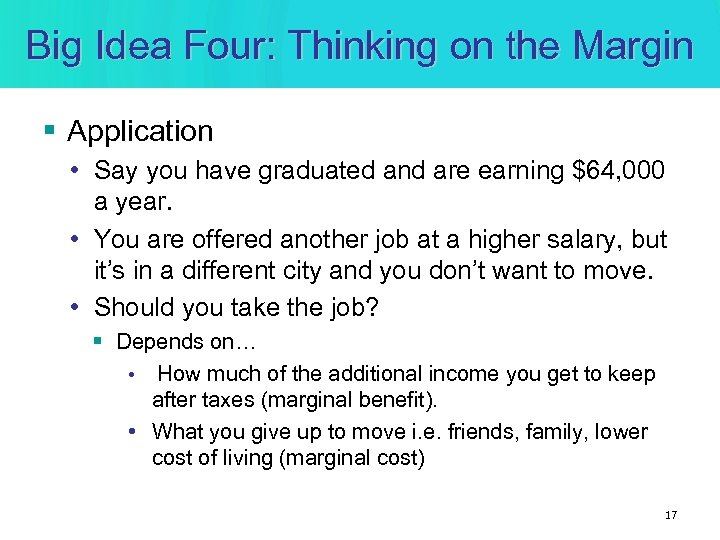 Big Idea Four: Thinking on the Margin § Application • Say you have graduated