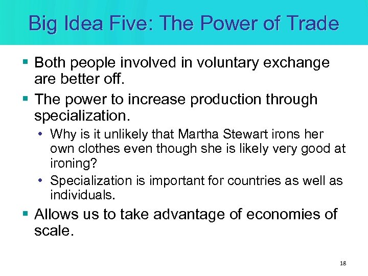 Big Idea Five: The Power of Trade § Both people involved in voluntary exchange