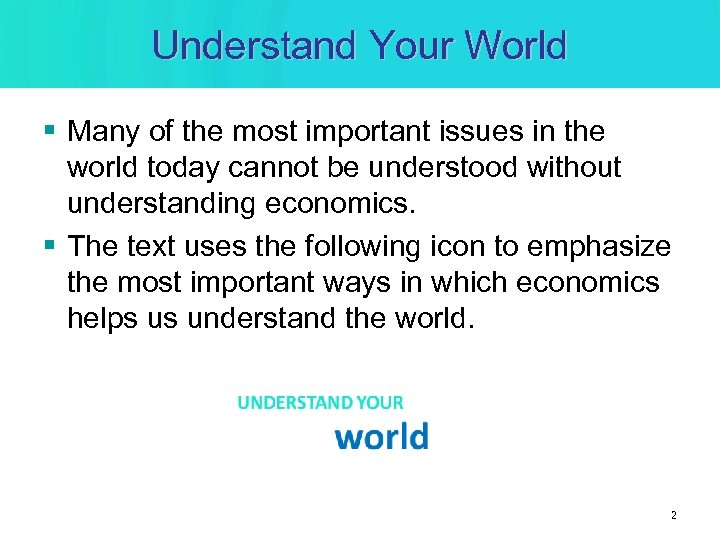Understand Your World § Many of the most important issues in the world today