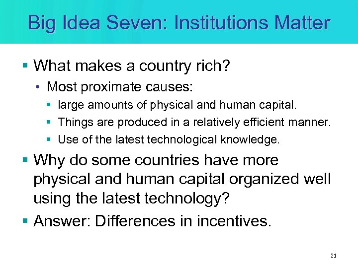 Big Idea Seven: Institutions Matter § What makes a country rich? • Most proximate