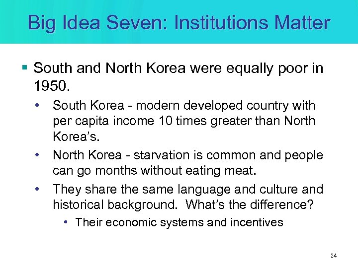 Big Idea Seven: Institutions Matter § South and North Korea were equally poor in