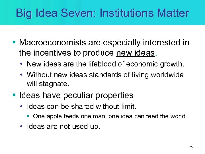 Big Idea Seven: Institutions Matter § Macroeconomists are especially interested in the incentives to