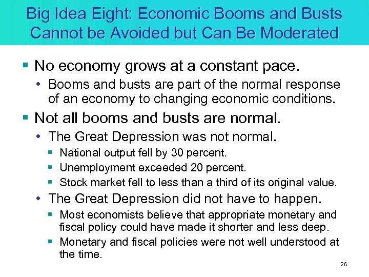 Big Idea Eight: Economic Booms and Busts Cannot be Avoided but Can Be Moderated