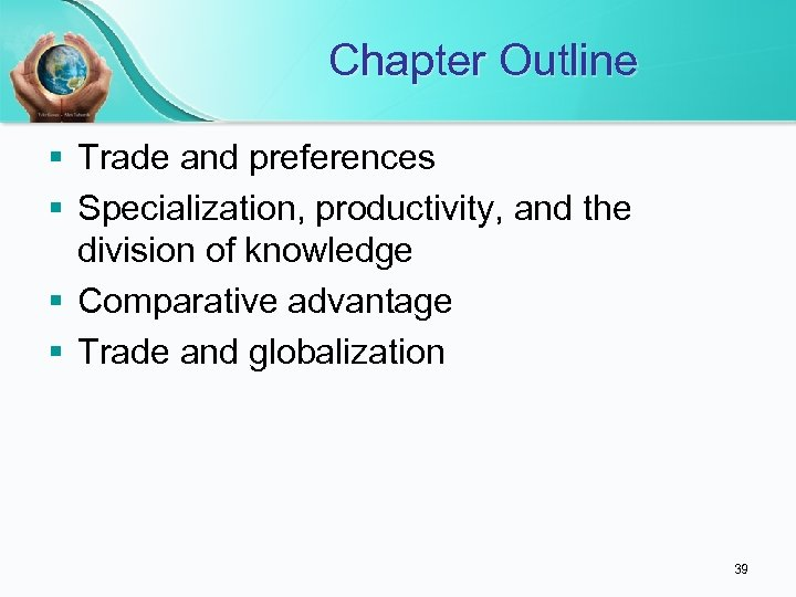 Chapter Outline § Trade and preferences § Specialization, productivity, and the division of knowledge