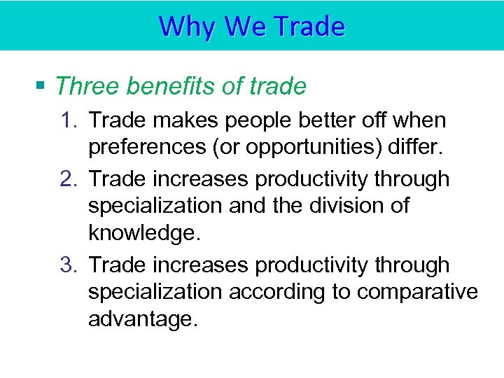 Why We Trade § Three benefits of trade 1. Trade makes people better off