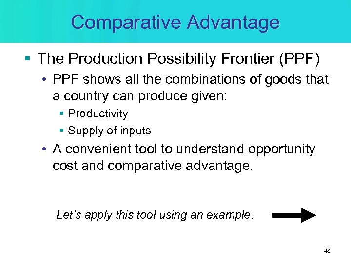 Comparative Advantage § The Production Possibility Frontier (PPF) • PPF shows all the combinations