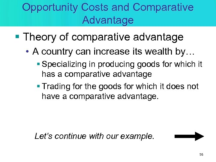 Opportunity Costs and Comparative Advantage § Theory of comparative advantage • A country can