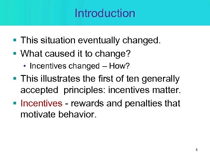 Introduction § This situation eventually changed. § What caused it to change? • Incentives