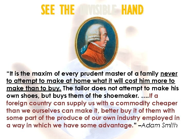 """SEE THE INVISIBLE HAND """"It is the maxim of every prudent master of a"""